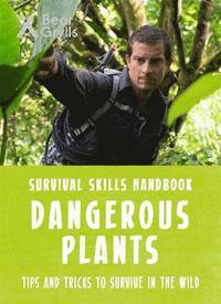 bokomslag Bear Grylls Survival Skills: Dangerous Plants