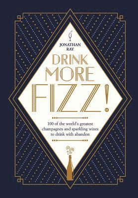 bokomslag Drink More Fizz!: 100 of the world's greatest champagnes and sparkling wines to drink with abandon