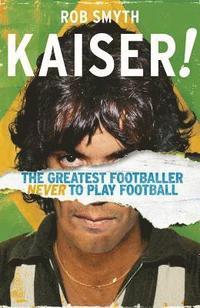 bokomslag Kaiser: The Greatest Footballer Never To Play Football