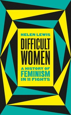 bokomslag Difficult Women: A History of Feminism in 11 Fights