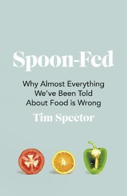 bokomslag Spoon-Fed: Why almost everything we've been told about food is wrong