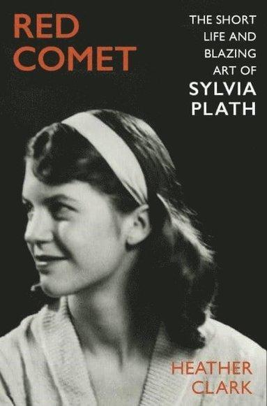 bokomslag Red Comet: The Short Life and Blazing Art of Sylvia Plath
