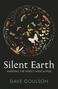 bokomslag Silent Earth: Averting the Insect Apocalypse