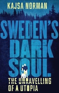 bokomslag Sweden's Dark Soul: The Unravelling of a Utopia