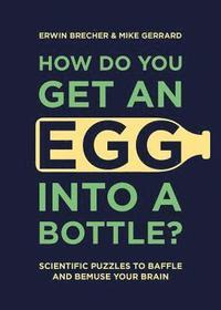 bokomslag How Do You Get An Egg into a Bottle?