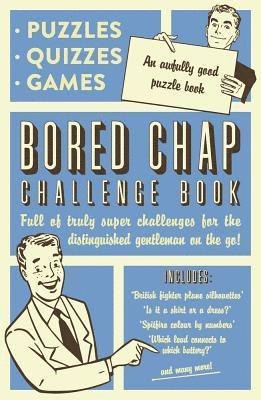 bokomslag Bored chap: awfully good puzzles, quizzes and games - full of truly super c