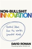 bokomslag Non-Bullshit Innovation: Radical Ideas from the World's Smartest Minds