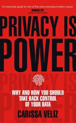 bokomslag Privacy is Power: Why and How You Should Take Back Control of Your Data