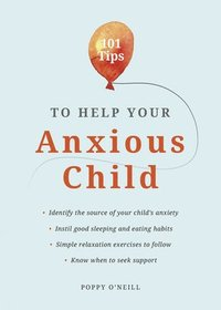 bokomslag 101 Tips to Help Your Anxious Child