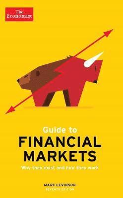 bokomslag The Economist Guide To Financial Markets 7th Edition: Why they exist and how they work