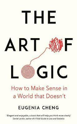 bokomslag The Art of Logic: How to Make Sense in a World that Doesn't