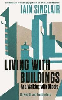 bokomslag Living with Buildings: And Walking with Ghosts - On Health and Architecture