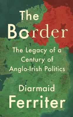 bokomslag The Border: The Legacy of a Century of Anglo-Irish Politics