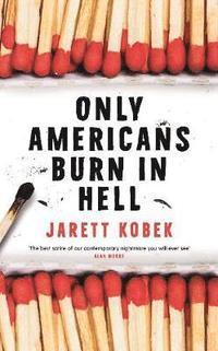 bokomslag Only Americans Burn in Hell