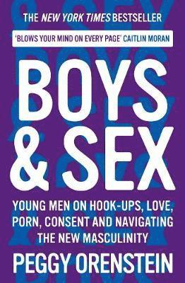 Boys & Sex: Young Men on Hook-ups, Love, Porn, Consent and Navigating the New Masculinity 1