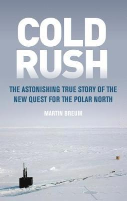 bokomslag Cold Rush: The Astonishing True Story of the New Quest for the Polar North