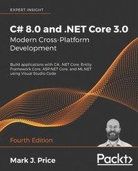 bokomslag C# 8.0 and .NET Core 3.0 - Modern Cross-Platform Development