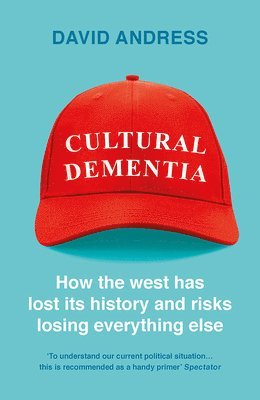 bokomslag Cultural Dementia: How the West has Lost its History, and Risks Losing Everything Else