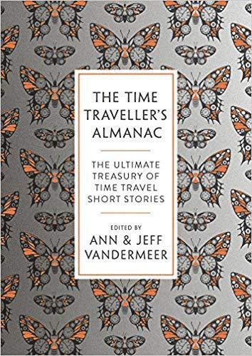 bokomslag The Time Traveller's Almanac: The Ultimate Treasury of Time Travel Fiction - Brought to You from the Future