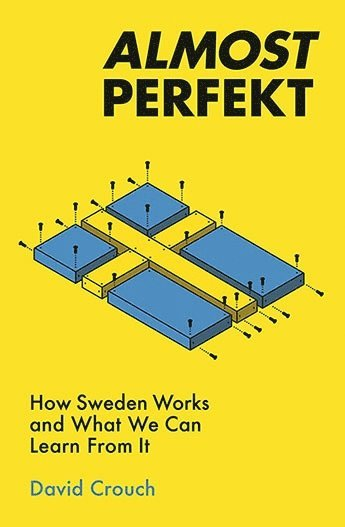 bokomslag Almost Perfekt: How Sweden Works And What We Can Learn From It