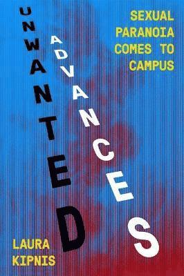 bokomslag Unwanted Advances: Sexual Paranoia Comes to Campus