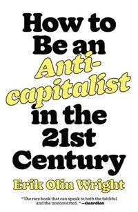 bokomslag How to Be an Anticapitalist in the Twenty-First Century