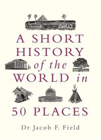bokomslag A Short History of the World in 50 Places