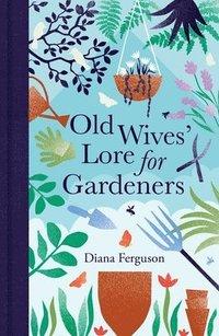 bokomslag Old Wives' Lore for Gardeners