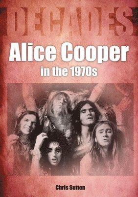 bokomslag Alice Cooper In The 1970s