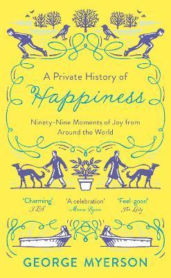 bokomslag A Private History of Happiness: 99 Moments of Joy From Around the World