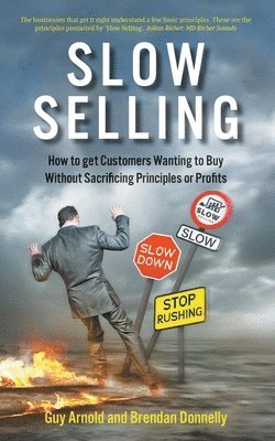 bokomslag Slow Selling: How to get Customers Wanting to Buy Without Sacrificing Principles or Profits