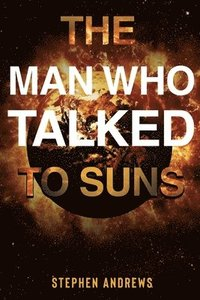 bokomslag The Man Who Talked to Suns