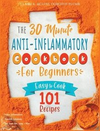 bokomslag The 30-Minute Anti-Inflammatory Diet Cookbook for Beginners