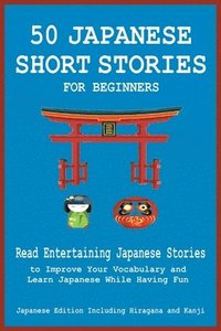 bokomslag 50 Japanese Short Stories for Beginners Read Entertaining Japanese Stories to Improve Your Vocabulary and Learn Japanese While Having Fun