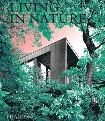 bokomslag Living in Nature: Contemporary Houses in the Natural World