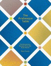 bokomslag The Arabesque Table: Contemporary Recipes from the Arab World