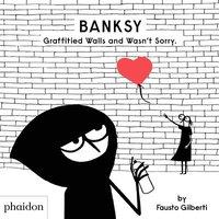 bokomslag Banksy Graffitied Walls and Wasn't Sorry.