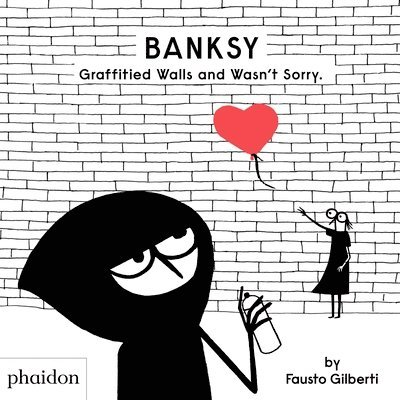 Banksy Graffitied Walls and Wasn't Sorry. 1