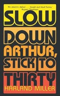 bokomslag Slow Down Arthur, Stick to Thirty