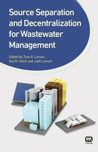 bokomslag Source Separation and Decentralization for Wastewater Management
