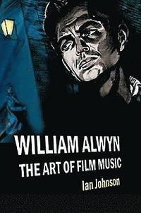 bokomslag William Alwyn: The Art of Film Music