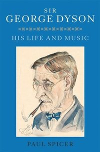 bokomslag Sir George Dyson - His Life and Music
