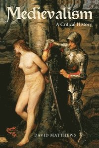 bokomslag Medievalism - a Critical History