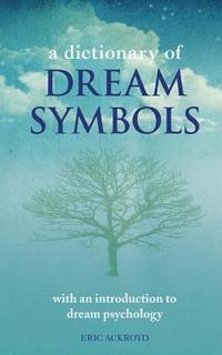 bokomslag A Dictionary of Dream Symbols: With an Introduction to Dream Psychology