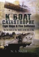 bokomslag K Boat Catastrophe: Eight Ships &; Five Collisions