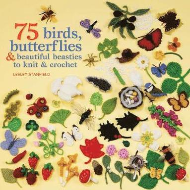 bokomslag 75 Birds, Butterflies &; Beautiful Beasties to Knit &; Crochet