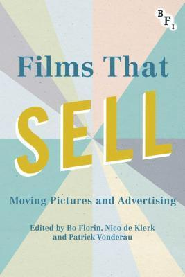 bokomslag Films That Sell: Moving Pictures and Advertising 2017