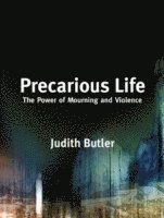 bokomslag Precarious life - the power of mourning and violence