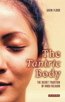 bokomslag The Tantric Body: The Secret Tradition of Hindu Religion