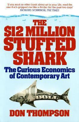 bokomslag The $12 Million Stuffed Shark: The Curious Economics of Contemporary Art